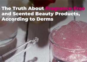 The Truth About Fragrance-Free and Scented Beauty Products, According to Derms